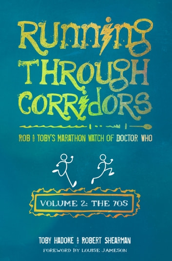 Running Through Corridors 2: Rob and Toby's Marathon Watch of Doctor Who (Volume 2: The 70s) ebook by Robert Shearman,Toby Hadoke