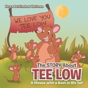 The Story about Tee Low - A Mouse with a Knot in His Tail ebook by Karen Burkinshaw Hoffman