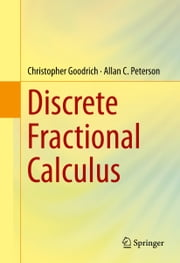 Discrete Fractional Calculus ebook by Christopher Goodrich,Allan C. Peterson