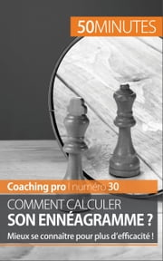 Comment calculer son ennéagramme ? - Mieux se connaître pour plus d'efficacité ! ebook by Kobo.Web.Store.Products.Fields.ContributorFieldViewModel