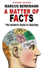A Matter Of Facts: The Insider's Guide To Quizzing eBook by Marcus Berkmann