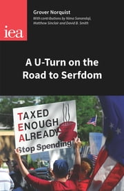 A U-Turn on the Road to Serfdom - Prospects for Reducing the Size of the State ebook by Grover Norquist