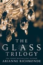 The Glass Trilogy ebook by Arianne Richmonde