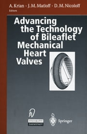 Advancing the Technology of Bileaflet Mechanical Heart Valves ebook by Arno Krian,J.M. Matloff,D.M. Nicoloff