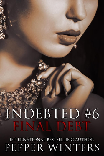 Final Debt - Indebted, #6 ebook by Pepper Winters