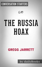 The Russia Hoax: by Gregg Jarrett | Conversation Starters ebook by Daily Books