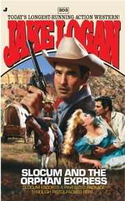 Slocum 303: Slocum and the Orphan Express ebook by Jake Logan