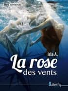 La rose des vents ebook by Isla A.