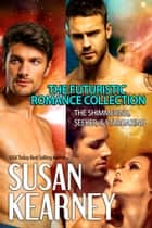The Futuristic Romance Collection - The Shimmering, Seeker, and Stargazing ebook by Susan Kearney