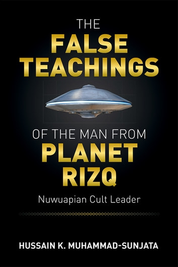 The false teachings of the man from planet rizq ebook by hussain k the false teachings of the man from planet rizq nuwuapian cult leader ebook by hussain fandeluxe Epub