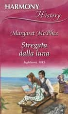 Stregata dalla luna ebook by Margaret McPhee