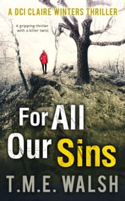 For All Our Sins: A gripping thriller with a killer twist (DCI Claire Winters, Book 1) ebook by T.M.E. Walsh