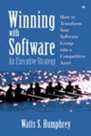 Winning with Software - An Executive Strategy ebook by Watts S. Humphrey