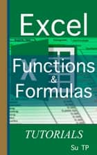 Excel Functions & Formulas - Excel Functions and Formulas tutorial ebook by Su TP