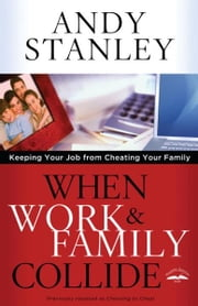 When Work and Family Collide - Keeping Your Job from Cheating Your Family ebook by Andy Stanley
