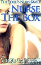 The Lord's Nursemaid: Nurse the Box ebook by Virginia Heart
