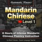 Automatic Fluency® Mandarin Chinese - Level 1 - 8 Hours of Intense Mandarin Chinese Fluency Instruction audiobook by Mark Frobose