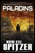 Paladins: A Post-apocalyptic Western ebook by Wayne Kyle Spitzer