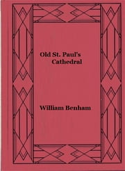 Old St. Paul's Cathedral (illustrated edition) ebook by William Benham