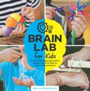 Brain Lab for Kids - 52 Mind-Blowing Experiments, Models, and Activities to Explore Neuroscience eBook by Eric H. Chudler, Ph.D.