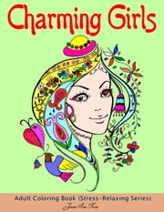 Charming Girls: Adult Coloring Book (Stress-Relaxing Series) : 40 Awesome,  Beautiful Elegant Hair Patterns of Charming Girls Designs to Color