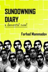 Sundowning Diary - part 1 - a demential novel ebook by Farhad Mammadov