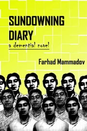 Sundowning Diary - part 1 - a demential novel ebook by Farhad Mammadov,Farhad Mammadov
