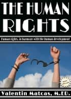 The Human Rights ebook by Valentin Matcas