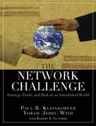 The Network Challenge ebook by Paul R. Kleindorfer,Yoram (Jerry) R. Wind,Robert E. Gunther
