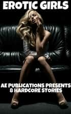 Erotic Girls: 8 Hardcore Stories ebook by AE Publications