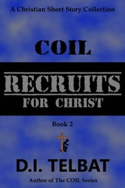 COIL Recruits - Christian Short Story Collections, #2 ebook by D.I. Telbat