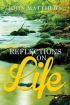 Reflections on Life ebook by John Matthews