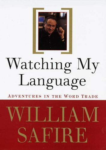 Watching My Language: - Adventures in the Word Trade ebook by William Safire