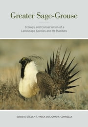 Greater Sage-Grouse - Ecology and Conservation of a Landscape Species and Its Habitats ebook by John W. Connelly,Steve Knick
