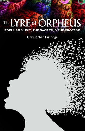 The Lyre of Orpheus - Popular Music, the Sacred, and the Profane ebook by Christopher Partridge