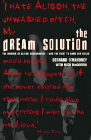 The Dream Solution - The Murder of Alison Shaughnessy - and the Fight to Name Her Killer ebook by Bernard O'Mahoney, Mick McGovern