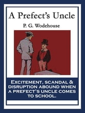 A Prefect's Uncle - With linked Table of Contents ebook by P. G. Wodehouse