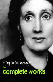 Virginia Woolf: The Complete Works ebook by Virginia Woolf