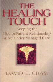 The Healing Touch - Keeping the Doctor-Patient Relationship Alive Under Managed Care ebook by David L. Cram