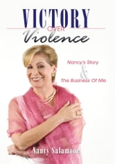 Victory Over Violence - Nancy's Story and The Business Of Me ebook by Nancy Salamone
