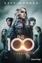 Die 100 - Roman ebook by Kass Morgan, Michael Pfingstl