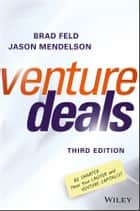 Venture Deals - Be Smarter Than Your Lawyer and Venture Capitalist ebook by Brad Feld, Jason Mendelson