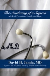 The Awakening of a Surgeon - A Life of Prevention, Health, and Hope ebook by David H Janda