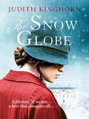 The Snow Globe - a vivid and emotional family saga ebook by Judith Kinghorn