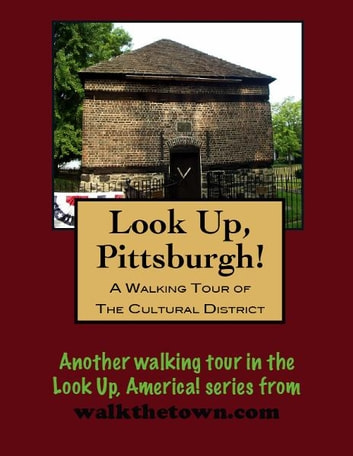 A Walking Tour of Pittsburgh's Cultural District ebook by Doug Gelbert