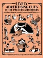 Lively Advertising Cuts of the Twenties and Thirties - 1,102 Illustrations of Animals, Food and Dining, Children, etc. ebook by Leslie Cabarga, Marcie McKinnon