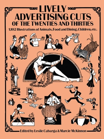 Lively Advertising Cuts of the Twenties and Thirties - 1,102 Illustrations of Animals, Food and Dining, Children, etc. ebook by