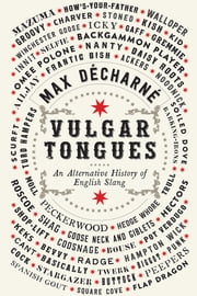 Vulgar Tongues: An Alternative History of English Slang ebook by Max Décharné