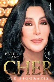 Cher - Die Biografie ebook by Peter Lanz