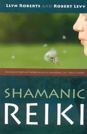 Shamanic Reiki: Expanded Ways Of Working ebook by Llyn Roberts